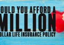 Could You Afford a Million Dollar Life Insurance Policy__