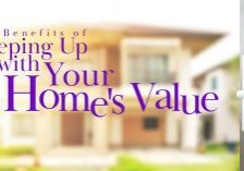 The Benefits of Keeping Up With Your Home's Value_